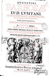 Augustini Barbosae ... Collectanea ex doctoribus tum priscis, tum neotericis in codicem Justiniani tomus primus: tres libros priores codicis continet ...