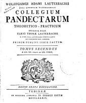Wolffgangi Adami Lauterbachii ... Collegium Pandectarum theoretico-practicum studio b. filii Vlrici Thomae Lauterbachii ... Tomus primus [-tertius]: 2. A lib. 20. usque ad lib. 39