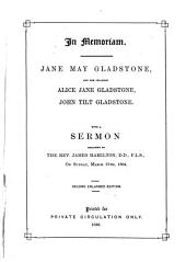 In memoriam, Jane May Gladstone, and her children Alice Jane Gladstone, John Tilt Gladstone [signed J.H.G.]. With a sermon preached by J. Hamilton, Mar. 27th, 1864