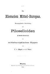 Die Hieracien Mittel-Europas: Monographische Bearbeitung der Piloselloiden mit besonderer Berücksichtigung der mitteleuropäischen Sippen
