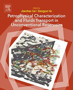 Petrophysical Characterization and Fluids Transport in Unconventional Reservoirs