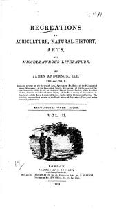 Recreations in Agriculture, Natural-history, Arts, and Miscellaneous Literature: Volume 2