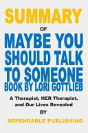 Summary of Maybe You Should Talk to Someone Book by Lori Gottlieb