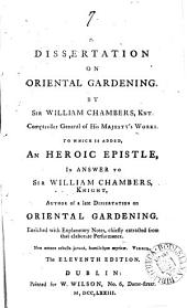A Dissertation on Oriental Gardening: By Sir William Chambers, ... To which is Added, An Heroic Epistle, in Answer to Sir William Chambers, ... Enriched with Explanatory Notes, ...