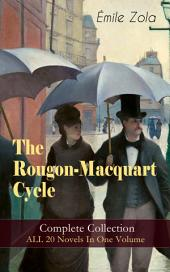 The Rougon-Macquart Cycle: Complete Collection - ALL 20 Novels In One Volume: The Fortune of the Rougons, The Kill, The Ladies' Paradise, The Joy of Life, The Stomach of Paris, The Sin of Father Mouret, The Masterpiece, Germinal, Nana, The Downfall and more