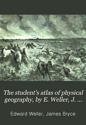 The student s atlas of physical geography  by E  Weller  J  Bryce PDF