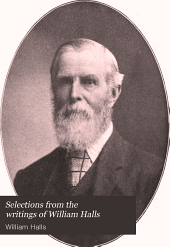 Selections from the writings of William Halls: with an autobiographical sketch of the author