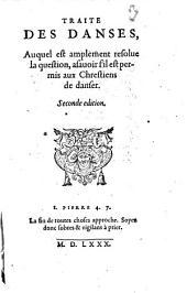 Traité des Danses, auquel est amplement resolve la question, assavoir s'il est permis aux Chretiens de Danser