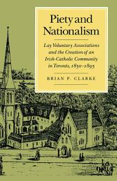 Piety and Nationalism: Lay Voluntary Associations and the Creation of an Irish-Catholic Community in Toronto, 1850-1895