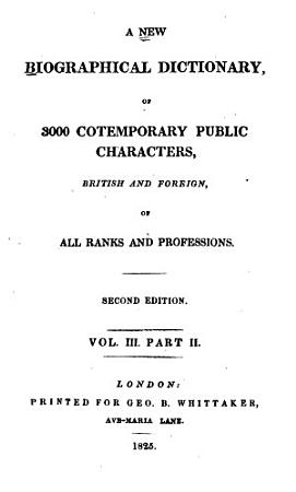 A New Biographical Dictionary  of 3000 Cotemporary Public Characters  British and Foreign  of All Ranks and Professions PDF