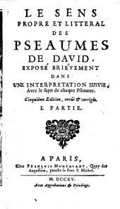 Le sens propre et litteral des pseaumes de David expose ... dans une interpretation suivie. 5. ed. rev. et corr