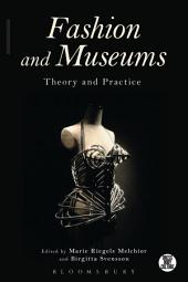 Fashion and Museums: Theory and Practice