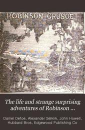 The Life and Strange Surprising Adventures of Robinson Crusoe, of York, Mariner,: As Related by Himself
