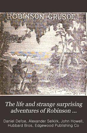 The Life and Strange Surprising Adventures of Robinson Crusoe of York  Mariner PDF