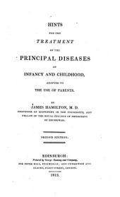 Hints for the Treatment of the Principal Diseases of Infancy and Childhood, Adapted to the Use of Parents ...