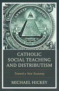 Catholic Social Teaching and Distributism Book