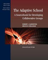 The Adaptive School: A Sourcebook for Developing Collaborative Groups, Edition 2