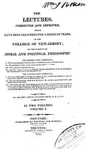 The Lectures Corrected and Improved, which Have Been Delivered for a Series of Years in the College of New Jersey: On the Subjects of Moral and Political Philosophy ...