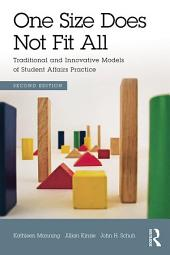 One Size Does Not Fit All: Traditional and Innovative Models of Student Affairs Practice, Edition 2