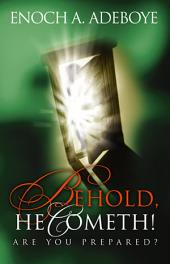 Behold, He Cometh!: Are You Prepared?
