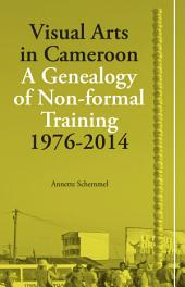Visual Arts in Cameroon: A Genealogy of Non-formal Training 1976-2014