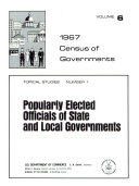 1967 Census of Governments: Topical studies. no. 1. Popularly elected officials of State and local governments. no. 2. Employee-retirement systems of State and local government. no. 3. State reports on State and local government finances. no. 4. State payments to local governments. no. 5. Historical statistics on governmental finances and employment. no. 7. Graphic summary