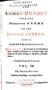 The Roman History from the Foundation of Rome to the Battle of Actium: That Is, to the End of the Commonwealth, Volume 7