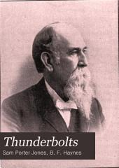 Thunderbolts: Comprising Most Earnest Reasonings, Delightful Narratives, Poetic and Pathetic Incidents, Caustic and Unmerciful Flagellation of Sin, Together with Irresistible Appeals to the Higher Sensibilities of Man to Quit His Meanness and Do Right