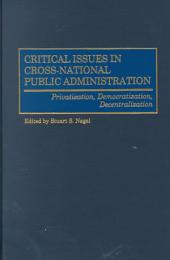 Critical Issues in Cross-national Public Administration: Privatization, Democratization, Decentralization