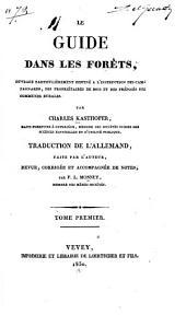 Le guide dans les forêts: ouvrage particulièrement destiné a l'instruction des campagnards, des propriétaires de bois et des préposés des communes rurales