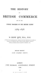 The History of British Commerce and of the Economic Progress of the British Nation. 1763-1878