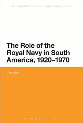 The Role of the Royal Navy in South America  1920 1970 PDF