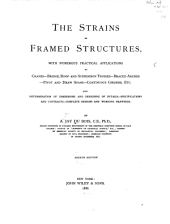 The Strains in Framed Structures: With Numerous Practical Applications to Cranes, Bridge, Roof and Suspension Trusses, Braced Arches, Pivot and Draw Spans, Continuous Girders, Etc. : Also, Determination of Dimensions and Designing of Details, Specifications and Contracts, Complete Designs and Working Drawings
