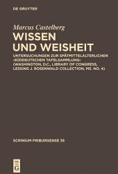Wissen und Weisheit: Untersuchungen zur spätmittelalterlichen 'Süddeutschen Tafelsammlung' (Washington, D.C., Library of Congress, Lessing J. Rosenwald Collection, ms. no. 4)