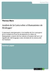 Analisis de la Carta sobre el Humanismo de Heidegger: Comentario interpretativo con ánalisis de los conceptos de la verdad en el ser, la ek-sistencia, la crítica al Humanismo a través de los valores, el nomos del ser y el significado del lenguaje como morada de la esencia del ser humano