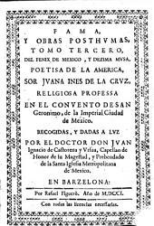 Poemas de la v́nica poetisa americana, musa dézima, soror Juana Inés de la Cruz: ... que en varios metros, idiomas, y estilos, fertiliza varios assumptos, con elegantes, sutiles, claros, ingeniosos, útiles versos : para enseñanza, recreo, y admiración, Volumen 3