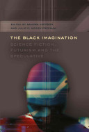 The Black Imagination  Science Fiction  Futurism and the Speculative PDF