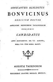 Constantius Benedictus Bonvicinus medicinæ doctor Amplissimi Medicorum Taurinensium Collegii candidatus anno 1778. Die 8. Augusti, hora 8. cum dimid. matut