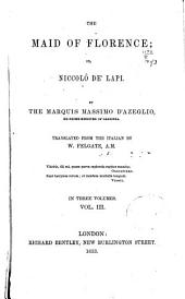 The Maid of Florence: Or, Niccolo De' Lapi. Translated from the Italian by W. Felgate, M.A.