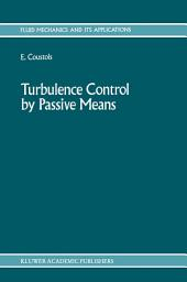 Turbulence Control by Passive Means: Proceedings of the 4th European Drag Reduction Meeting