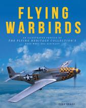 Flying Warbirds: An Illustrated Profile of the Flying Heritage Collection's Rare WWII-Era Aircraft