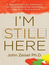 I'm Still Here: A New Philosophy of Alzheimer's Care