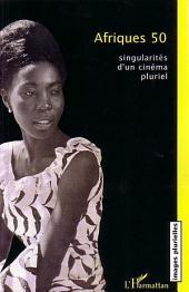 Afriques 50: Singularités d'un cinéma pluriel