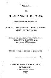 Life of Mrs. Ann H. Judson: Late Missionary to Burmah