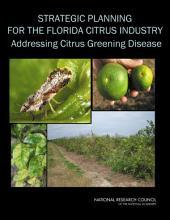 Strategic Planning for the Florida Citrus Industry: Addressing Citrus Greening Disease