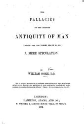 The Fallacies of the Alleged Antiquity of Man Proved, and the Theory Shown to be a Mere Speculation