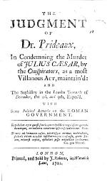 The Judgment of Dr Prideaux in Condemning the Murder of Julius Cæsar ... Maintain'd, and the Sophistry in the London Journals of Dec. 2d and 9th Expos'd. With Some Political Remarks on the Roman Government. [By Matthew Tindal.]