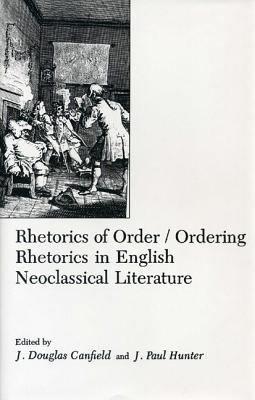Rhetorics of Order ordering Rhetorics in English Neoclassical Literature