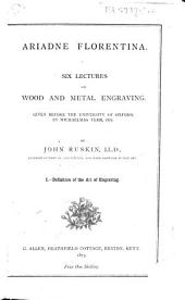 Ariadne Florentina: Six Lectures on Wood and Metal Engraving Given Before the University of Oxford in Michaelmas Term, 1872, Volumes 1-6