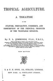 Tropical Agriculture: A Treatise on the Culture, Preparation, Commerce and Consumption of the Principal Products of the Vegetable Kingdom